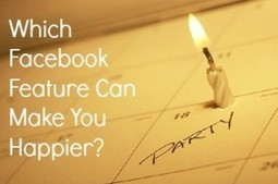 Which Facebook Feature Can Make You Happier? | Optimize Your Life | Scoop.it