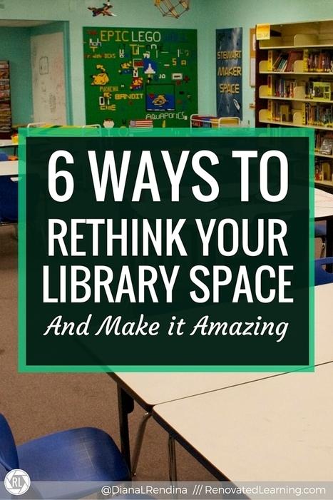 6 Ways to Rethink Your Library Space and Make it Amazing   Gérer une bibliothèque publique   Scoop.it