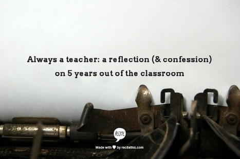 Always a teacher: a reflection (& confession) on 5 years out of the classroom. | Banco de Aulas | Scoop.it