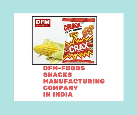 RiseofPackagedSnackManufacturingCompanies in India   DFM Foods - Best Packaged Food Industry in India   Scoop.it