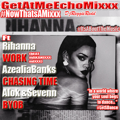 GetAtMeEchoMixxx ft Rihanna 'WORK' (bEATmAKANIXXmIXXX)... #NowThatsAMixxx | GetAtMe | Scoop.it