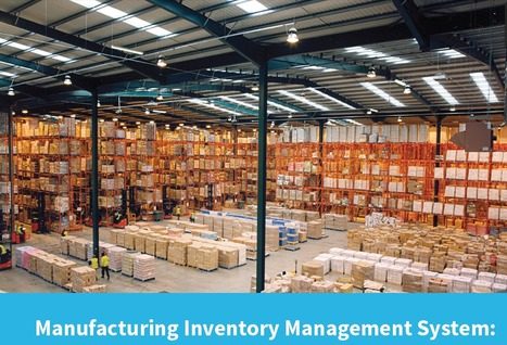 How Manufacturing Inventory Systems Help Manufacturers   IT Services & Solutions   Scoop.it