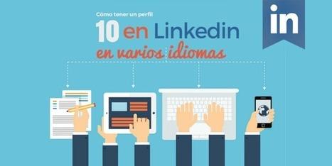 Cómo tener un perfil 10 en Linkedin y en varios idiomas   Un milimetro más allá   Scoop.it