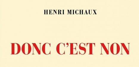 De quoi Henri Michaux est-il le non ? | Art et littérature (etc.) | Scoop.it
