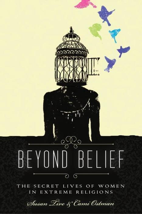 Exclusive Excerpt from <em>Beyond Belief: The Secret Lives of Women in Extreme Religions</em> | The Atheism News Magazine | Scoop.it