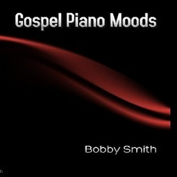 bobby smith: Gospel Piano Moods - Musique sur Google Play | Bobby's Blogs and Songs | Scoop.it