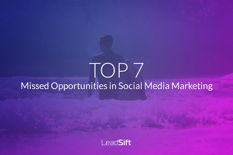 Top 7 Missed Opportunities in Social Media Marketing | LeadSift Blog | Marketing | Scoop.it