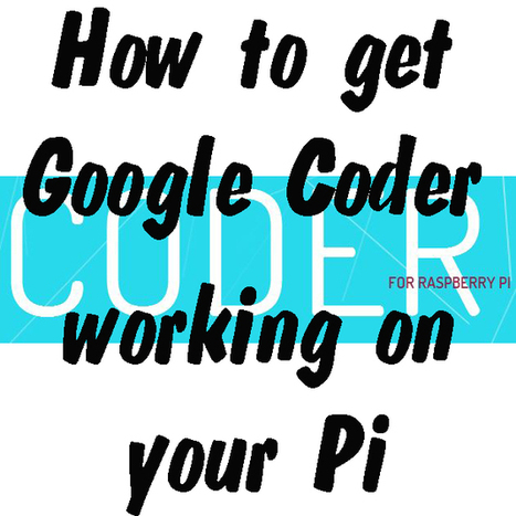 Google Coder on the Raspberry Pi - How to install | Raspberry Pi | Scoop.it