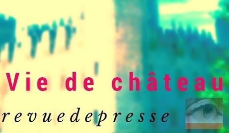 Vie de châteaux – Revue de presse août et septembre 2016 | L'observateur du patrimoine | Scoop.it