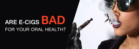 Are E-Cigarettes Bad For Your Oral Health? | BangkokDental | Scoop.it