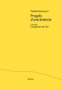 Pierre Dhainaut, Progrès d'une éclaircie suivi de Largesses de l'air #TdF  #Lecture d'Isabelle Lévesque | Poetry | Scoop.it