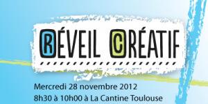 Réveil Créatif #5 le 28 novembre 2012 dès 8h30 à La Cantine Toulouse | La Cantine Toulouse | Scoop.it