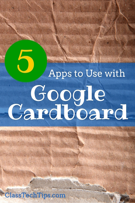 5 Apps to Use with Google Cardboard - Class Tech Tips | Web tools to support inquiry based learning | Scoop.it