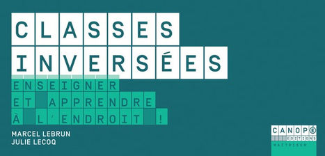 Classes inversées - enseigner et apprendre à l'endroit ! de Marcel LEBRUN et Julie LECOQ | eLearning related topics | Scoop.it