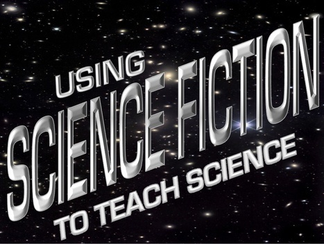 USING SCIENCE FICTION TO TEACH SCIENCE | Teaching Science Fiction | Scoop.it