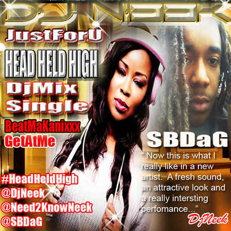 GetAtMe DjNeek JustForU Single Mix- SBDaG HEAD HELD HIGH ... #4DaDjNu #Get2KnowNeek | GetAtMe | Scoop.it