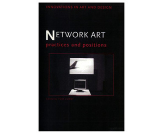 Book Network Art (2006) : Practices and Positions - intersections of complex systems, technology and information | Art en Réseau | Scoop.it