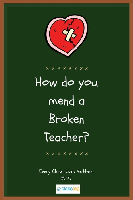 How Do You Mend a Broken Teacher?   Durff   Scoop.it