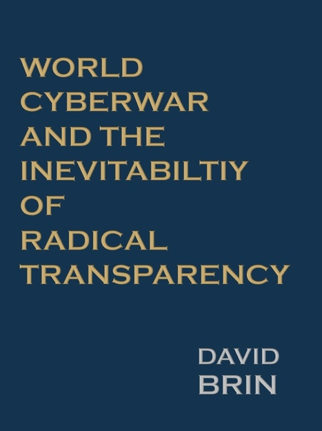 World Cyberwar and the Inevitability of Radical Transparency | The Transparent Society | Scoop.it