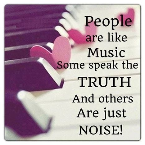 People Are Like Music. Some Speak The Truth And Others Are Just Noise | Life @ Work | Scoop.it