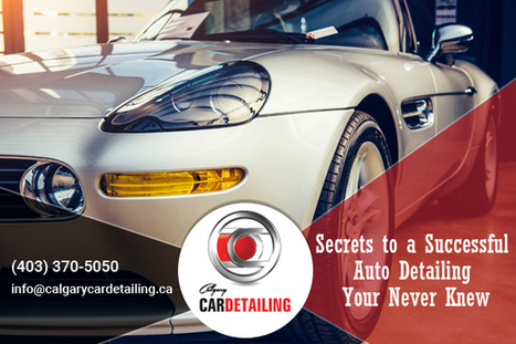 Secrets to a Successful Auto Detailing Your Never Knew | Calgary Car Detailing – Home of Premium Auto Detailing Services | Scoop.it