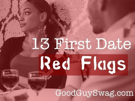 First Date Red Flags | GoodGuySwag | Recipes | Scoop.it