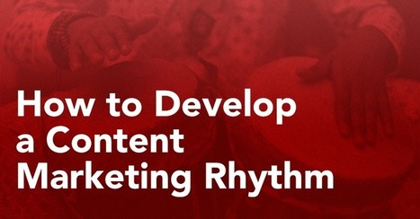 How to Develop a Content Marketing Rhythm: A Guide for Creating Consistently Great Content | Social Media Marketing | Scoop.it