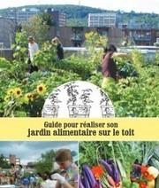 Guide pour réaliser son jardin alimentaire sur le toit- Biodiv'ille | Agriculture citadine | Scoop.it