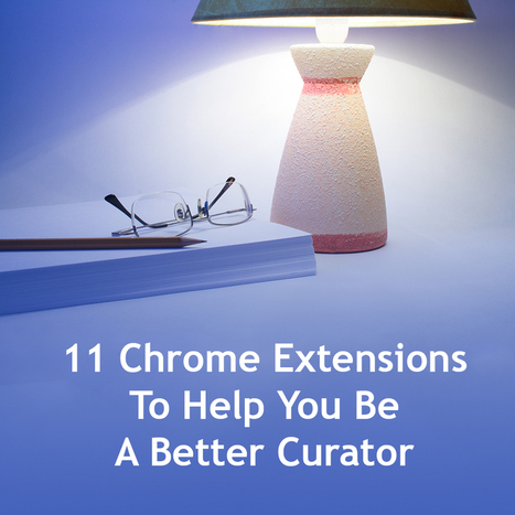 11 Chrome Extensions To Help You Be A Better Curator | Curating Information | Scoop.it