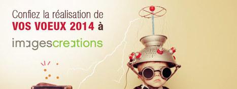 Confiez la réalisation de vos voeux 2014 à ImagesCréations | imagescreations | Scoop.it