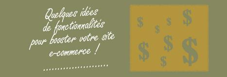 Idées de fonctionnalités pour booster votre site e-commerce | Webmarketing tools | Scoop.it