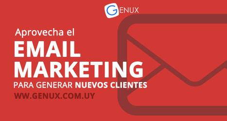Aprovecha el email marketing para generar nuevos clientes   Genux - Desarrollo Web - Diseño Paginas Web Uruguay   Desarrollo y Diseño web   Scoop.it