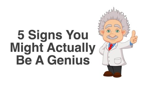 5 Signs You Might Actually Be A Genius  | Soup for thought | Scoop.it