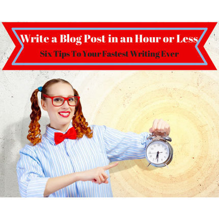 How to Write a Blog Post in an Hour or Less – Six Quick Tips | Blogging with Success | Scoop.it