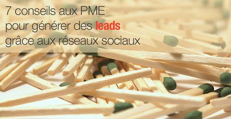 7 conseils aux PME pour générer des leads grâce aux réseaux sociaux | La com des PME dynamiques | Scoop.it