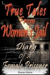True Tales from Women's Jail: Diary of a Female Prisioner by Kristen Pierce - ViRT News | Book Review | Scoop.it