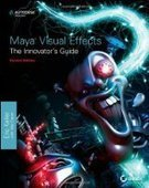 Maya Visual Effects The Innovator's Guide, 2nd Edition - Free eBook Share | teste | Scoop.it