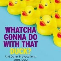 Whatcha Gonna Do With That Duck? Seth Godin's Top Blog Posts of 2012 | Startup Revolution | Scoop.it