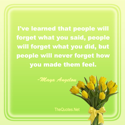 I've learned that people will forget what you said, people will forget what you did, but p... | Old Montreal Real estate | Scoop.it