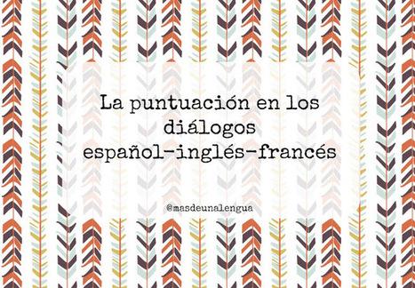 Más de una lengua: La puntuación de los diálogos en español, inglés y francés | Traducción e Interpretación | Scoop.it