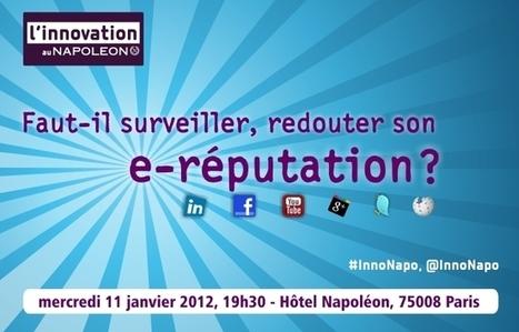 mercredi 11 janvier 2012 - Faut-il surveiller, redouter son e-réputation ? - Innovation au Napoleon | E-Réputation des marques et des personnes : mode d'emploi | Scoop.it