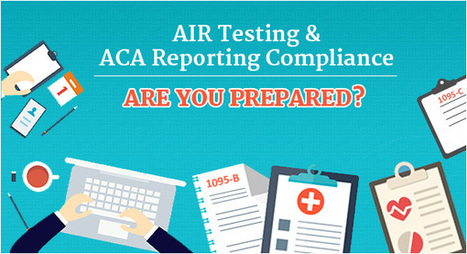 AIR Testing & ACA Reporting Compliance - What You Need to Know - The Human Resources Social Network   Employee Benefits Administration   Scoop.it