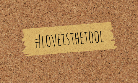 2150.me || Why I Created Love is the Tool | Love is the Tool | Scoop.it