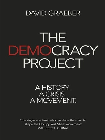 We're reading THE DEMOCRACY PROJECT by David Graeber | real utopias | Scoop.it