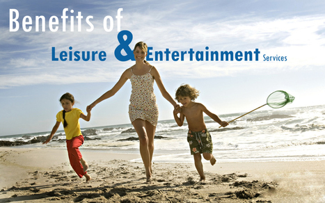 Benefits of Leisure and Entertainment Services   Leisure, entertainment, hospitality in India   Scoop.it