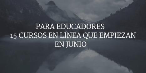 15 Cursos en Línea y Gratuitos que Empiezan en Junio | Cursos | Educacion, ecologia y TIC | Scoop.it