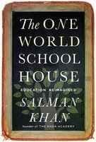 Sal Khan's One World Schoolhouse – Powerful Ideas Persuasively Expressed | Creative solutions for education disadvantage | Scoop.it