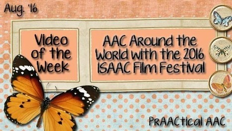 Video of the Week: AAC Around the World with the 2016 ISAAC Film Festival | AAC: Augmentative and Alternative Communication | Scoop.it