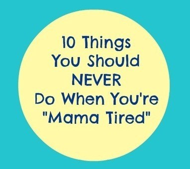 10 Things Mamas Shouldn't Do When They're Really Tired | Radio Show Contents | Scoop.it
