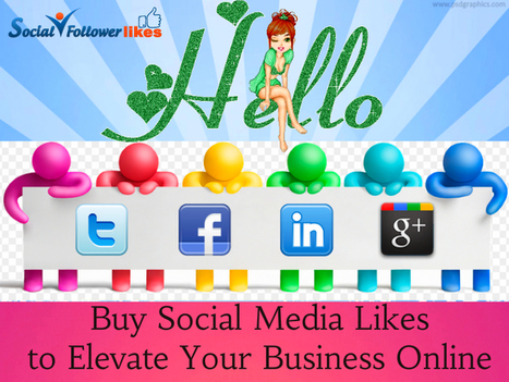 Buy Social Media Likes to Elevate Your Business Online | Social Media Marketing | Scoop.it